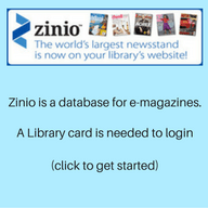 Zinio is a database for e-magazines. A Library card is needed to login. (click to get started)